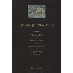 Kossy, Donna: Strange creations. Aberrant ideas of human origins from ancient anstronauts to aquatic apes