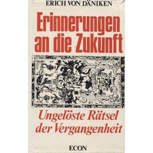 Däniken, Erich von: Erinnerungen an die Zukunft. Ungelöste Rätsel der Vergangenheit