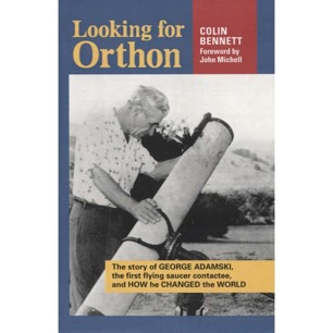 Bennett, Colin: Looking for Orthon. The story of George Adamski, the first flying saucer contactee, and how he changed the world