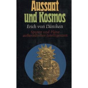 Däniken, Erich von: Aussaat und Kosmos. Spuren und Pläne ausserirdischer Intelligenzen