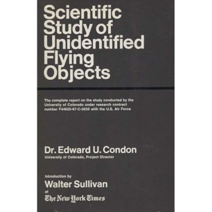 Condon, Edward U.: Scientific study of unidentified flying objects. Conducted under contract to the United States Air Force