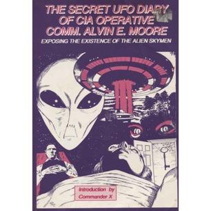 Moore, Alvin E.: The Secret UFO diary of CIA operative comm. Alvin E. Moore exposing the existence of the alien skymen