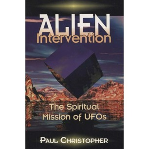 Christopher, Paul: Alien intervention. The spiritual mission of UFOs