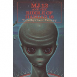 Beckley, Timothy G.: MJ-12 and the riddle of Hangar 18