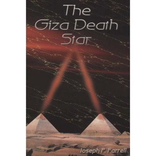 Farrell, Joseph P.: The Giza death star. The paleophysics of the great pyramid and the military complex at Giza