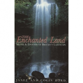 Bord, Janet & Colin: The Enchanted land. Myths & legends of Britain's landscape