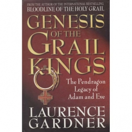 Gardner, Laurence: Genesis of the grail kings. The Pendragon legacy of Adam and Eve
