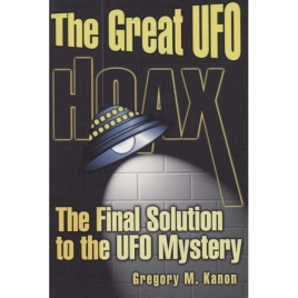 Kanon, Gregory M.: The Great UFO hoax. The final solution to the UFO mystery