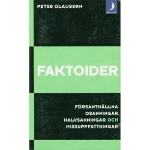 Olausson, Peter: Faktoider. Försanthållna osanningar, halvsanningar och missuppfattningar