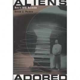 Palmer, Susan J.: Aliens adored. Raël's UFO religion.