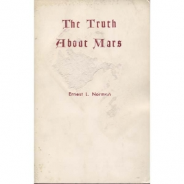 Norman, Ernest L.: The truth about Mars
