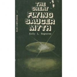 Segraves, Kelly L.: The Great flying saucer myth (Pb)