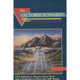 Randle, Kevin D.: The October scenario. UFO abductions, theories about them and a prediction of when they will return