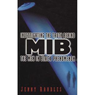Randles, Jenny: Investigating the truth behind MIB. The Men in Black phenomenon