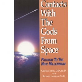 King, George with Lawrence, Richard: Contacts with the gods from space. Pathway to the new millenium