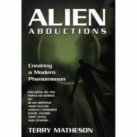Matheson, Terry: Alien abductions. Creating a modern phenomenon.
