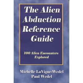 LaVigne, Michelle & Wedel, Paul: The alien abduction reference guide. 100 alien encounters explored.