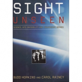 Hopkins, Budd & Rainey, Carol: Sight unseen. Science, UFO invisibility and transgenic beings.