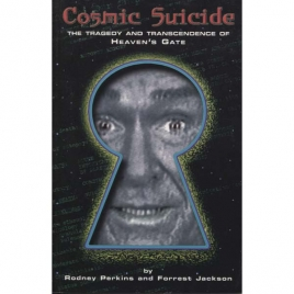 Parkins, Rodney & Jackson, Forrest: Cosmic suicide. The tragedy and transcedence of Heaven's Gate