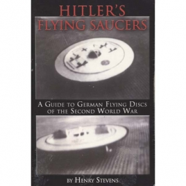 Stevens, Henry: Hitler's flying saucers. A guide to German flying discs of the second world war