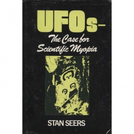 Seers, Stan: UFOs - the case for scientific myopia