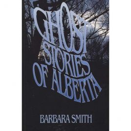 Smith, Barbara: Ghost stories of Alberta
