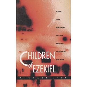 Lieb, Michael: Children of Ezekiel. Aliens, UFOs, the crisis of race, and the advent of end time