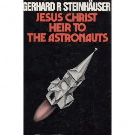Steinhäuser, Gerhard R.: Jesus Christ heir to the astronauts