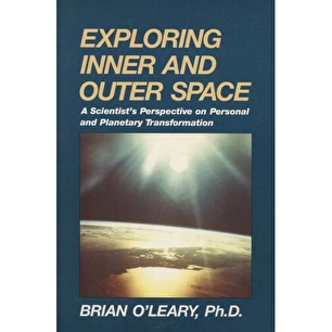 O'Leary, Brian: Exploring inner and outer space. A scientist's perspective on personal and planetary transformation