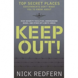 Redfern, Nick: Keep out! Top secret places governments don't want you to know about