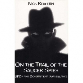 Redfern, Nick: On the trail of the saucer spies. UFOs and government surveillance