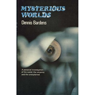 Bardens, Dennis: Mysterious worlds. A personal investigation of the weird, the uncanny, and the unexplained