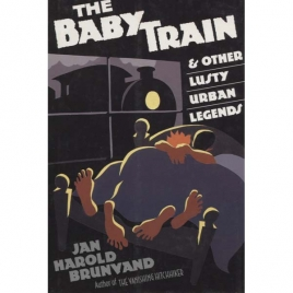 Brunvand, Jan Harold: The Baby train and other lusty urban legends