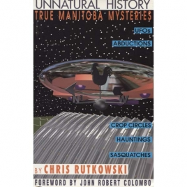Rutkowski, Chris: Unnatural history. True Manitoba mysteries