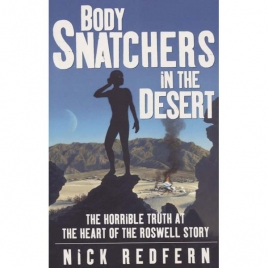 Redfern, Nick: Body snatchers in the desert. The horrible truth at the heart of the Roswell story