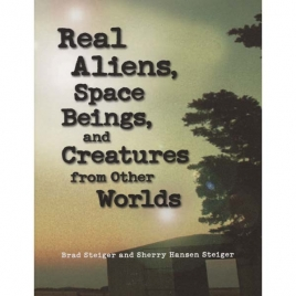 Steiger, Brad & Steiger, Sherry Hansen: Real aliens, space beings and creatures from other worlds
