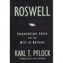 Pflock, Karl T.: Roswell. Inconvenient facts and the will to believe