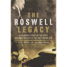 Marcel, Jesse, Jr. &  Marcel, Linda: The Roswell legacy. The untold story of the first military officer at the 1947 crash site