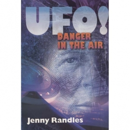 Randles, Jenny: UFO! Danger in the air
