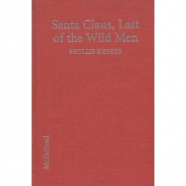 Siefker, Phyllis: Santa Claus, last of the wild men: the origins and evolution of Saint Nicholas, spanning 50,000 years