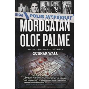 Wall, Gunnar: Mordgåtan Olof Palme. Makten, lögnerna och tystnaden