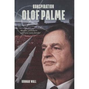 Wall, Gunnar: Konspiration Olof Palme: mordet, politikern och hans tysta fiender