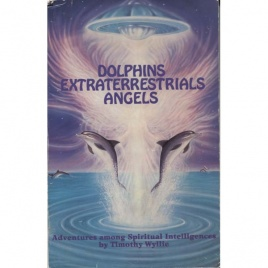 Wyllie, Timothy: Dolphins extraterrestrials angels. Adventures among spiritual intelligences