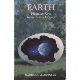 Marciniak, Barbara; Marciniak, Karen & Thomas, Tera: Earth. Pleiadian keys to the living library