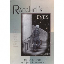 Littrell, Helen & Bilodeaux, Jean: Raechel's eyes. The strange but true case of a human-alien hybrid
