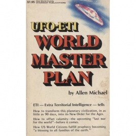 Michael, Allen: UFO - ETI world master plan