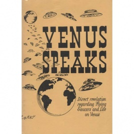Scientist of Venus, the: Venus speaks. Direct revelations regarding flying saucers and life on Venus