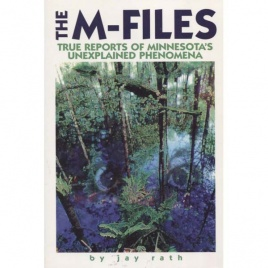 Rath, Jay: The M-files. True reports of Minnesota's unexplained phenomena