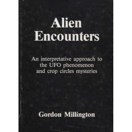 Millington, Gordon: Alien encounters. An interpretative approach to the UFO phenomenon and crop circles mysteries