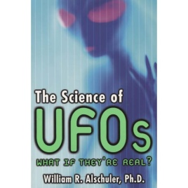 Alschuler, William R.: The Science of UFOs. What if they're real?